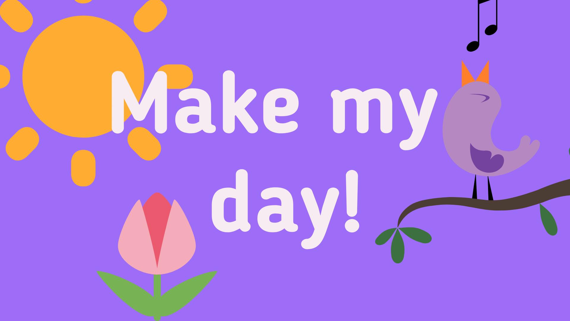 Make my day - Spruchbild